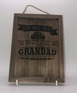I'm Not Old I'm A Classic Grandad Sign