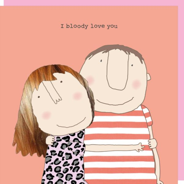 Rosie Made a Thing Card – Bloody Love You