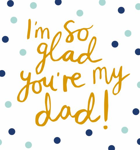 I'm So Glad You're My Dad ! Card